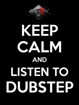 Keep Calm and Listen To Dubstep by JIMJAMstudios