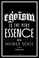 Egoism is the very Essence of a Noble Soul. by luvataciousskull