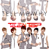 Teen Top: Tell Me Why by Awesmatasticaly-Cool