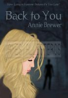 BACK TO YOU Book Cover - Annie Brewer by jamesvallesteros