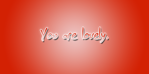 You are Lovely Photshop Style by MegaBleachy