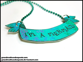 I'm a Mermaid Necklace by GrandmaThunderpants