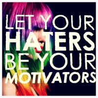 Let your haters be your motivators  by cjprevett