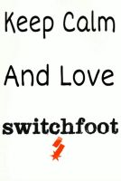 Keep Calm And Love Switchfoot by animorphs5678