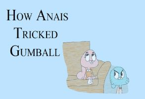 How Anais Tricked Gumball by HunterxColleen