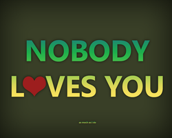 NOBODY LOVES YOU by BeaverDesign