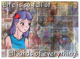 Life is so full of - all kinds of everything! by illionore