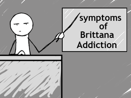 Symptoms of Brittana Addiction by GabberKittie