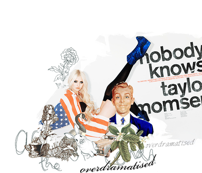 Nobody knows Taylor Momsen by overdramatised
