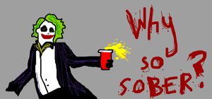 Why so sober? by Ctort