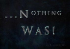 ...Nothing Was ! by EdenaBlujul
