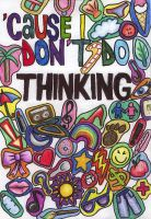 'Cause I Don't Do THINKING by blimey-oreilly