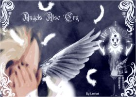 Angels Also Cry... by Bloody-Lestat