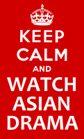 Keep Calm and Watch Asian Drama by unohshc
