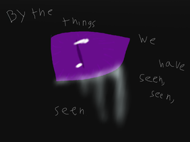 By the things we have,seen,seen by TheBlazingEmber
