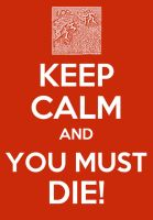 Keep Calm poster-You must die by elfofcourage