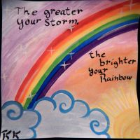 The Greater Your Storm, the Brighter Your Rainbow by BengalTiger4