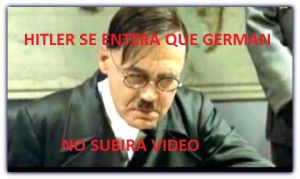 HITLER SE ENTERA QUE GERMAN NO SUBIRA VIDEO by ChapinMasterX