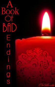 A book of bad endings- COMING SOON TO WATTPAD! (: by TheSilhouett3