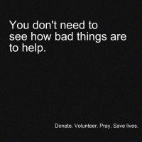 Donate. Volunteer. Pray. Save by heliumblade