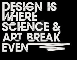 Design-is-where-Science-and-Art-break-even by YaraAlii