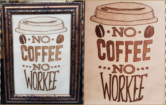 Woodburning - No Coffee No Workee by Stepher17