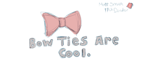 Bow ties ARE cool. by RhiannaIsMyName