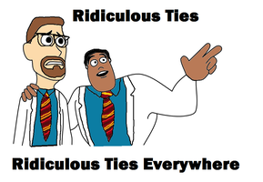 Ridiculous Ties, Ridiculous Ties Everywhere by TheTrueLoyalist