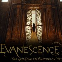 Evanescence - The Last Song I'm Wasting on You by MonsterGaga1054