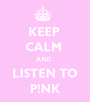 KEEP CAlM AND LISTEN TO PINK by pinkfanere