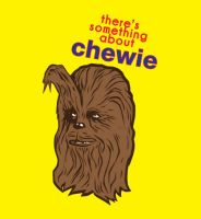There's Something About Chewie by mattcantdraw