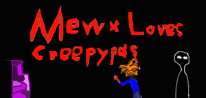 MewxLovesCreepypastas banner by KeepingPokemonEpic