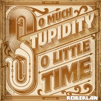 So much stupidity so little time by roberlan