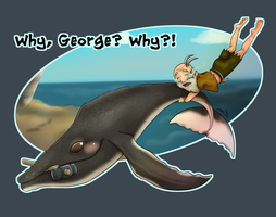 Why? Oh why, George? by AnkhsPaw
