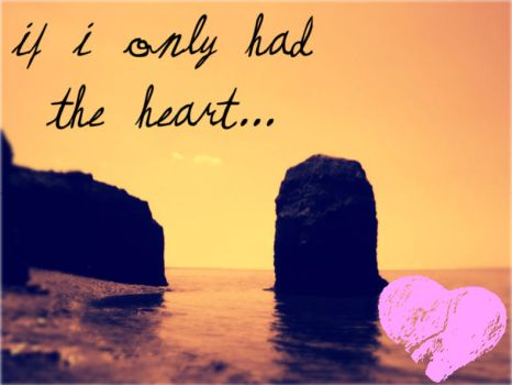 If I Only Had the Heart by RingoLove27