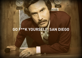 Ron Burgundy - Go Fuck Yourself San Diego by chrisbrown55