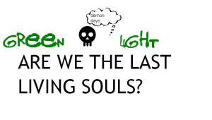 Are We The Last Living Souls ? by SpaceMonkey2D