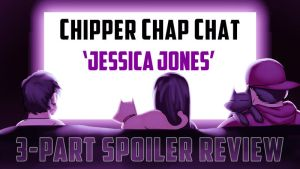 ChipperChapChat 'Jessica Jones' Spoiler review by theCHAMBA