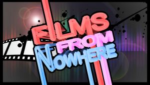 Films From Nowhere by Slayer-of-Eternity
