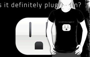 Is it plugged in? T-shirt by Billy-Belynda