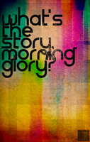 What's The Story Morning Glory by nicollearl