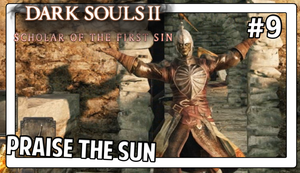 Dark Souls 2 | PRAISE THE SUN | #9 by Vendus