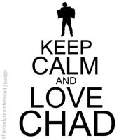 Keep calm and love Chad by Ashley44598X