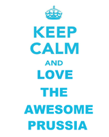 keep calm and love the awesome prussia by sexylov