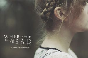 Where the Sad things are by onixa