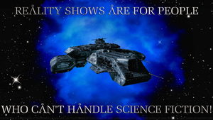 Reality Shows R for people who can't handle Sci Fi by Dave-Daring
