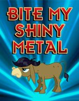 Bite My Shiny Metal Ass - MLP Style by purpletinker