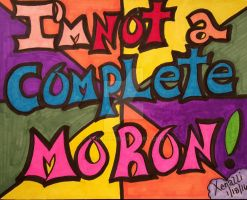I'm not a complete moron by xenalli