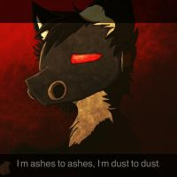 I'm ashes to ashes, I'm dust to dust. by xXDeathyXx