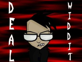 DEAL WIDDIT by Hattress-Of-Horror